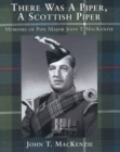Image for There Was a Piper, a Scottish Piper : Memoirs of Pipe Major John T. Mackenzie