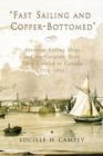 Image for Fast Sailing and Copper-Bottomed : Aberdeen Sailing Ships and the Emigrant Scots They Carried to Canada, 1774-1855