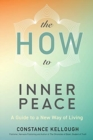 Image for The HOW to Inner Peace : A Guide to a New Way of Living