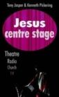 Image for Jesus Centre Stage : Theatre, Radio, Church, TV