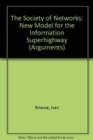 Image for The Society of Networks : New Model for the Information Superhighway