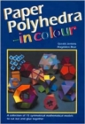 Image for Paper Polyhedra in Colour : A Collection of 15 Symmetrical Mathematical Models to Cut Out and Glue Together