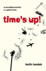Image for Time's up!  : an uncivilized solution to a global crisis
