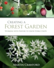 Image for Creating a forest garden  : working with nature to grow edible crops