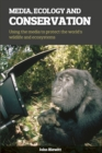 Image for Media, ecology and conservation  : using the media to protect the world's wildlife and ecosystems