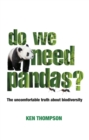 Image for Do we need pandas?  : the uncomfortable truth about biodiversity