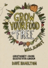 Image for Grow your own food for free (well, almost)  : great money-saving ideas for your garden