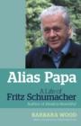 Image for Alias papa  : a life of Fritz Schumacher