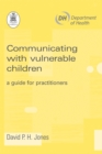 Image for Communicating with vulnerable children  : a guide for practitioners
