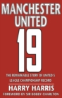 Image for 19 : The Remarkable Story of United's League Championship Record