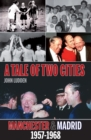 Image for Tale of Two Cities : Manchester & Madrid 1957-1968