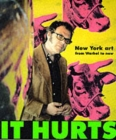 Image for It hurts  : New York art from Warhol to now