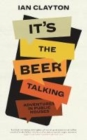 Image for It's The Beer Talking : Adventures in Public Houses