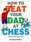 Image for How to beat your dad at chess