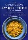 Image for The everyday dairy-free cookbook  : recipes for lactose intolerants
