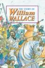 Image for The story of William Wallace  : this story happened seven hundred years ago in Scotland