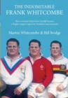 Image for The indomitable Frank Whitcombe  : how a genial giant from Cardiff became a rugby league legend in Yorkshire and Australia