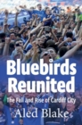 Image for Bluebirds Reunited : The Fall and Rise of Cardiff City