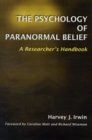 Image for The psychology of paranormal belief  : a researcher's handbook