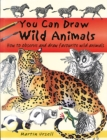 Image for You can draw wild animals  : how to observe and draw favourite wild animals