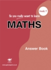Image for So You Really Want to Learn Maths : Book 1 : Answer Book