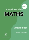 Image for So You Really Want to Learn Maths Book 2 Answer Book
