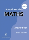 Image for So You Really Want to Learn Maths : Book 3 : Answer Book