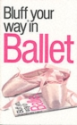 Image for Bluffer's guide to ballet  : bluff your way in ballet