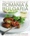 Image for The food & cooking of Romania & Bulgaria  : traditions, ingredients, tastes, over 65 recipes, 370 photographs