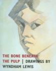 Image for The bone beneath the pulp  : drawings by Wyndham Lewis