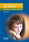 Image for Attachment, trauma and resilience  : therapeutic caring for children