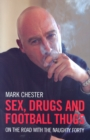 Image for Sex, drugs and football thugs  : on the road with the Naughty Forty