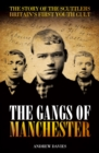 Image for The gangs of Manchester  : the story of the scuttlers, Britain's first youth cult