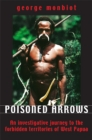Image for Poisoned arrows  : an investigative journey to the forbidden territories of West Papau