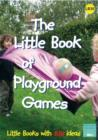 Image for The little book of playground games  : simple games for out of doors