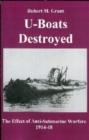 Image for U-boats Destroyed : The Effect of Anti-submarine Warfare 1914-1918
