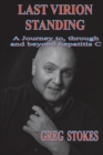 Image for Last Virion Standing : A Journey to, Through and Beyond Hepatitis C