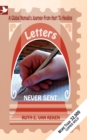 Image for Letters Never Sent : A Global Nomad's Journey from Hurt to Healing