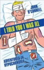 Image for I told you I was ill  : adventures in hypochondria