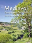 Image for Medieval Devon and Cornwall  : shaping an ancient countryside
