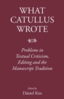 Image for What Catullus wrote  : problems in textual criticism, editing and the manuscript tradition