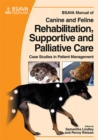 Image for BSAVA manual of canine and feline rehabilitation, supportive and palliative care: case studies in patient management