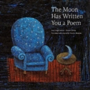 Image for The Moon Has Written You a Poem : Poems to Read with Children on Moonlit Nights