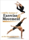 Image for The anatomy of exercise & movement  : for the study of dance, pilates, sport and yoga