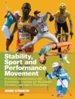 Image for Stability, sport and performance movement  : practical biomechanics and systematic training for movement efficiency and injury prevention