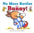 Image for No more bottles for Bunny!