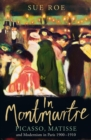 Image for In Montmartre  : Picasso, Matisse and modernism in Paris 1900-1910