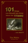 Image for 101 things you thought you knew about the Titanic-- but didn't!
