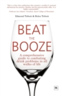 Image for Beat the booze  : a comprehensive guide to combating drink problems in all walks of life