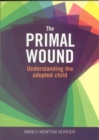 Image for The primal wound  : understanding the adopted child